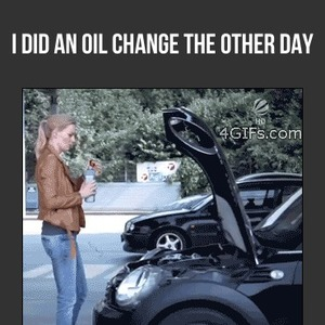 I Did An Oil Change The Other Day by saiiad737  Meme Center
