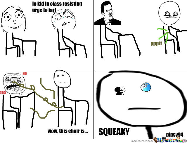 This Chair Is Squeaky by pipsy94  Meme Center