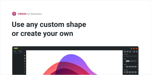 Use any custom shape or create your own