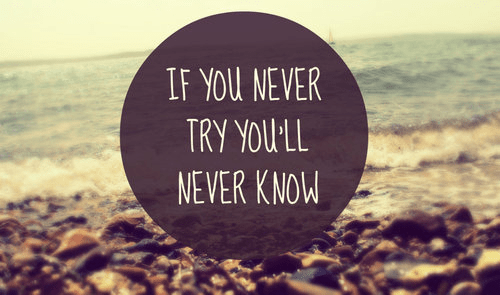 If-you-never-try-youll-never-know