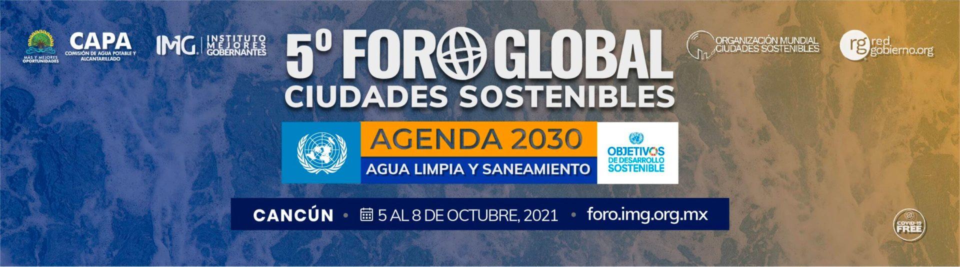 5º Foro Global Ciudades Sostenibles, «Agenda 2030 de la ONU, Agua Limpia y Saneamiento» Cancún, México - CAPA, OMCS, Instituto Mejores Gobernantes, Red Gobierno