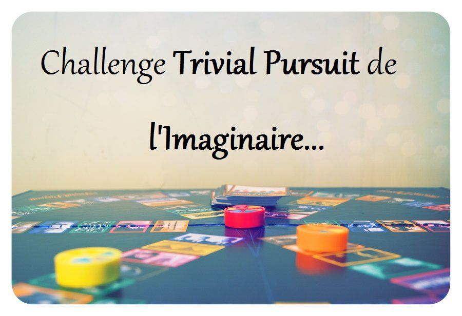 Challenge Trivial Pursuit de l'Imaginaire