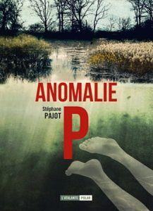Stéphane Pajot : Anomalie P (Éd.L'Atalante, 2014)