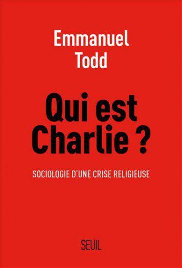 CONTROVERSE autour du dernier livre d'Emmanuel TODD : « Qui est Charlie ? »