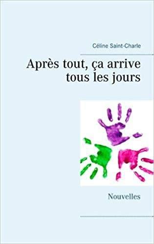 Tous Cela Ou Tout Cela : Après, Tout,, Arrive, Jours, Céline, Saint-Charle, (@charlie63), Partagedelecture.over-blog.com