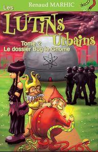 [Chronique] Les lutins urbains. 2, Le dossier Bug le Gnome, de Renaud Marhic