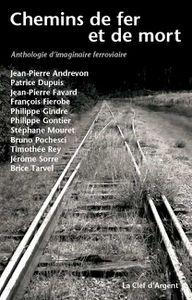 Chemins de fer et de mort, anthologie d'imaginaire ferroviaire.