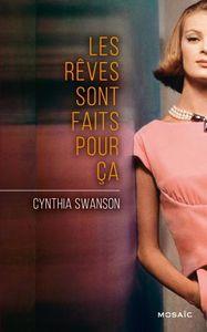 Les rêves sont faits pour ça - Cynthia Swanson