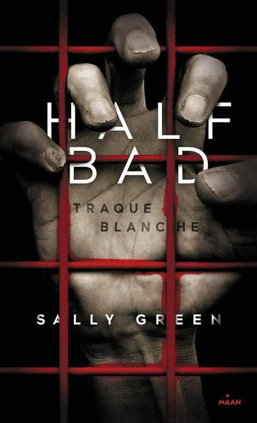 Half Bad T1 : Traque Blanche - Sally Green