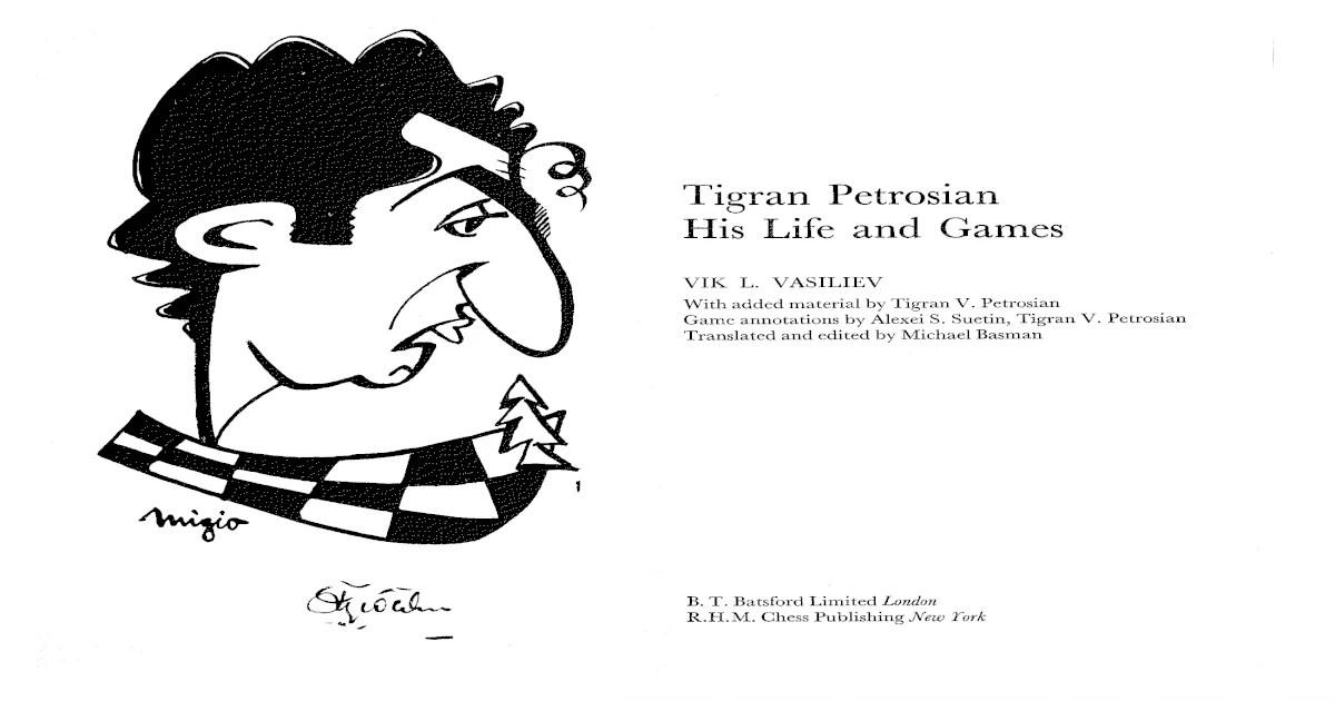 Tigran petrosian, his life and games, basman (batsford 1974)