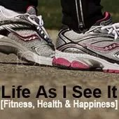 Life As I See It [Fitness, Health and Happiness]