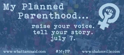 My Planned Parenthood: raise your voice. tell your story. July 7.