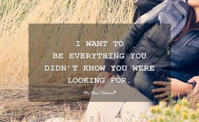 I Want To Be Everything You Didn T Know You Were Looking For Picture Quotes