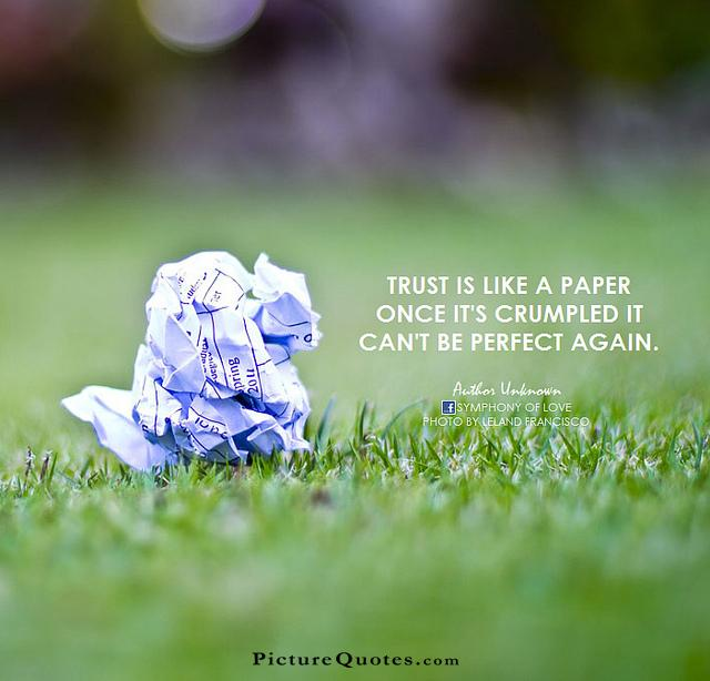 Trust Is Like A Paper Once It's Crumpled It Can't Be
