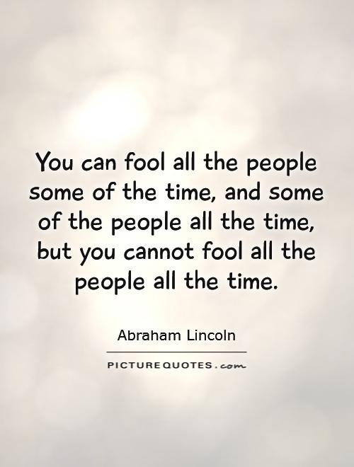 Abraham Lincoln Fool Quote : abraham, lincoln, quote, People, Time,, The..., Picture, Quotes