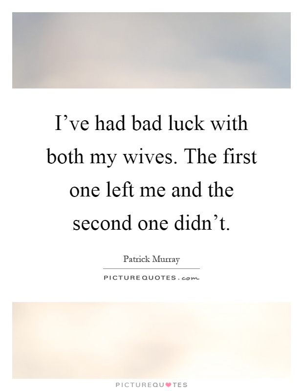 Funny Bad Luck Quotes : funny, quotes, Wives., First, And..., Picture, Quotes