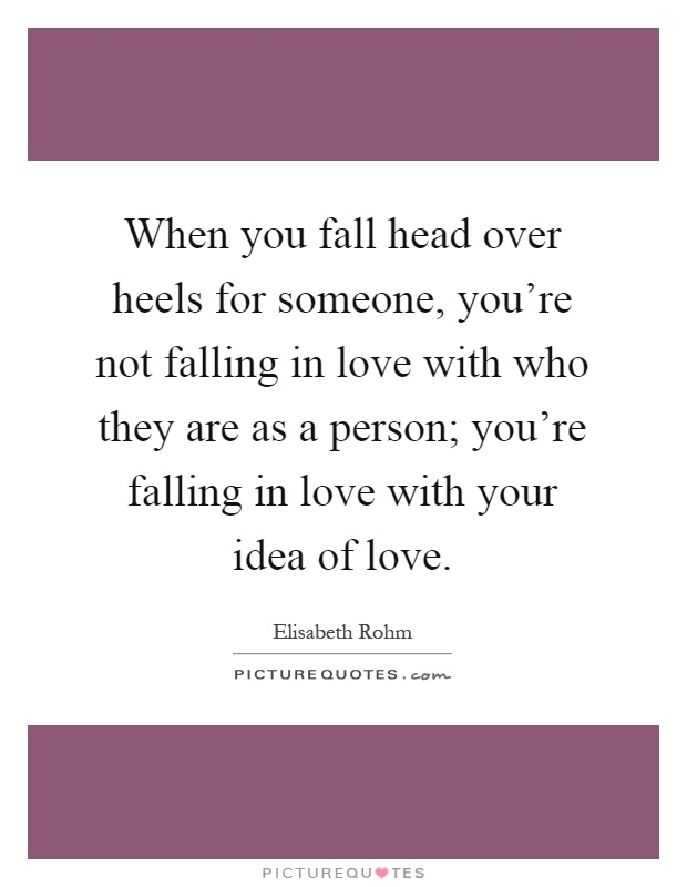 https://i0.wp.com/img.picturequotes.com/2/109/108915/when-you-fall-head-over-heels-for-someone-youre-not-falling-in-love-with-who-they-are-as-a-person-quote-1.jpg