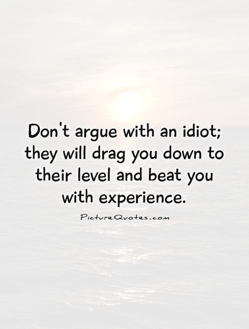 Dont Argue Stupid