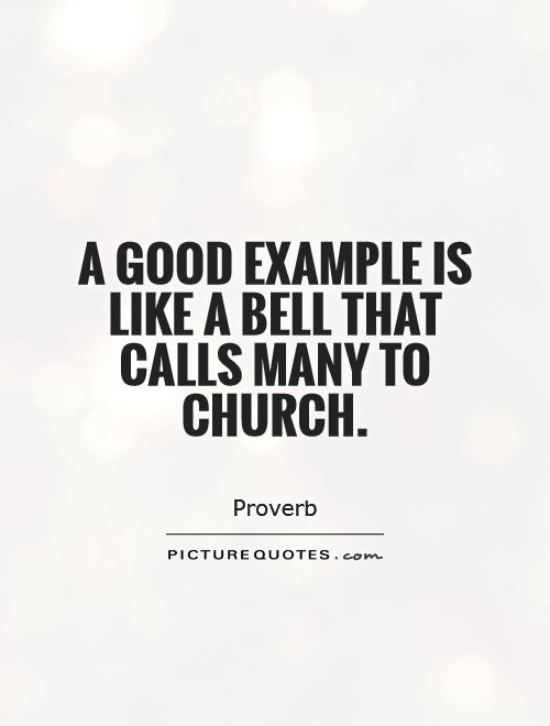 A good example is like a bell that calls many to church