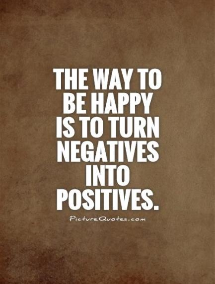 https://i0.wp.com/img.picturequotes.com/2/11/10642/the-way-to-be-happy-is-to-turn-negatives-into-positives-quote-1.jpg?resize=433%2C572