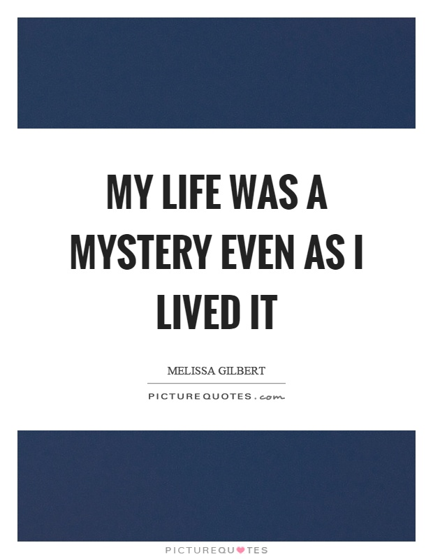 Life Is A Mystery Quotes : mystery, quotes, Mystery, Lived, Picture, Quotes
