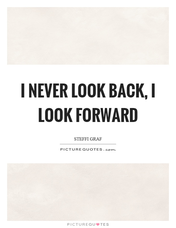 Never Look Back Quote : never, quote, Never, Back,, Forward, Picture, Quotes
