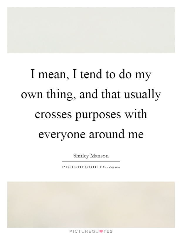 Everybody Doing Their Own Thing Quotes