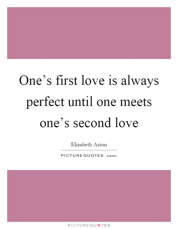 Second Love Quotes : second, quotes, One's, First, Always, Perfect, Until, Meets, Second..., Picture, Quotes