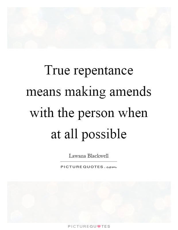 https://i0.wp.com/img.picturequotes.com/2/149/148672/true-repentance-means-making-amends-with-the-person-when-at-all-possible-quote-1.jpg