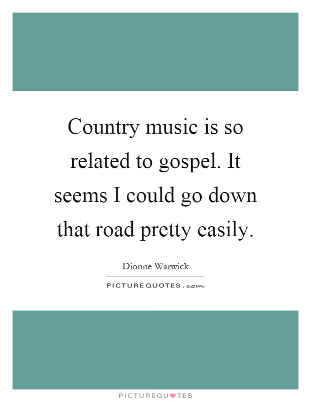 Country Music Is So Related To Gospel It Seems I Could Go