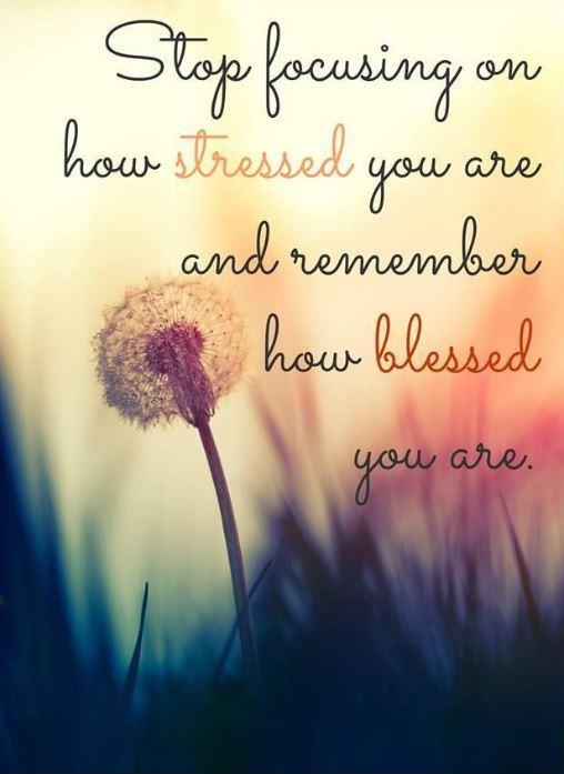 Stop focusing on how stressed you are and remember how blessed you are Picture Quote #1