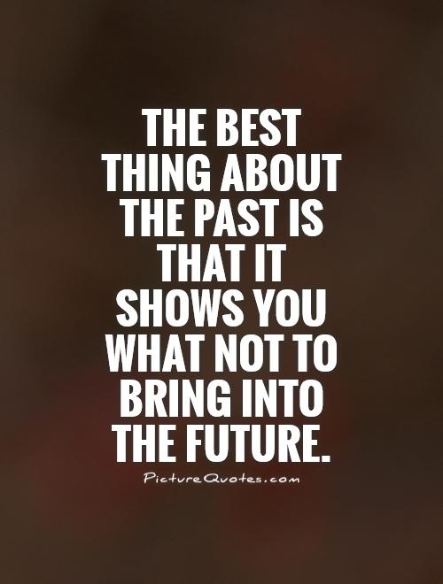 Quotations About Past And Future : quotations, about, future, Leave, Behind, Quotes, Sayings, Picture
