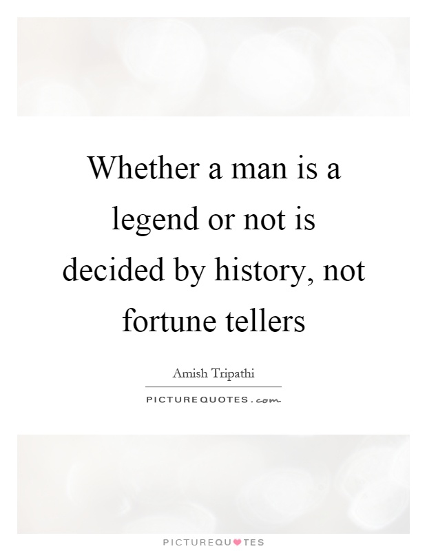 Fortune Teller Quotes : fortune, teller, quotes, Whether, Legend, Decided, History,, Not..., Picture, Quotes