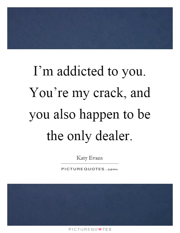 Addicted To You Quotes : addicted, quotes, Addicted, Quotes, Sayings, Picture