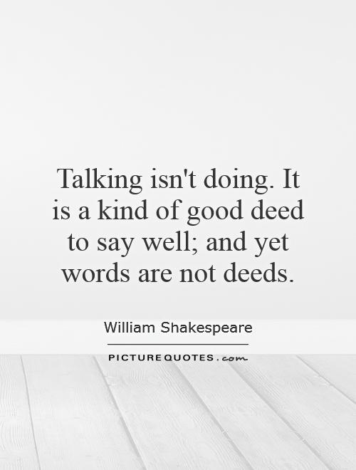 https://i0.wp.com/img.picturequotes.com/2/19/18479/talking-isnt-doing-it-is-a-kind-of-good-deed-to-say-well-and-yet-words-are-not-deeds-quote-1.jpg