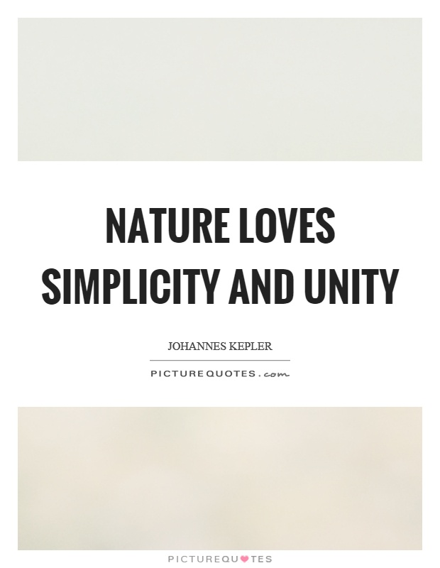 Nature Loves Simplicity And Unity  Picture Quotes