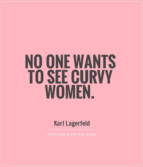 https://i0.wp.com/img.picturequotes.com/2/2/1512/no-one-wants-to-see-curvy-women-quote-1.jpg