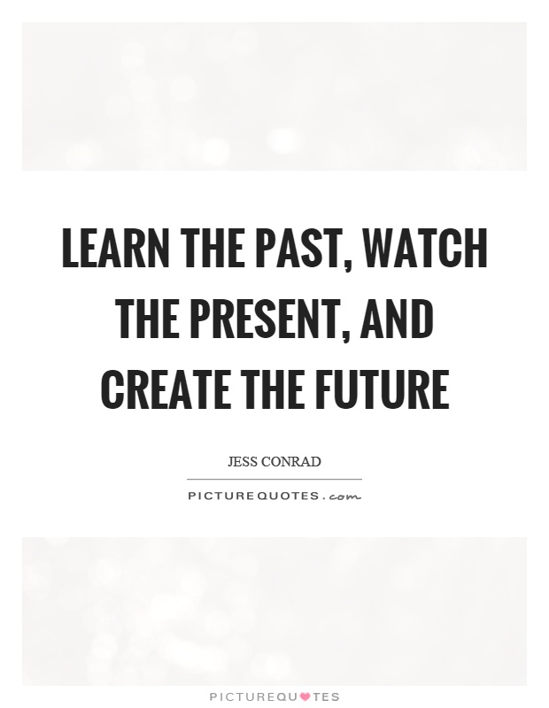 Past Future Quotes : future, quotes, Learn, Past,, Watch, Present,, Create, Future, Picture, Quotes