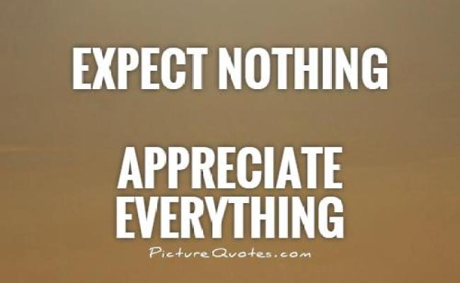 Dont Expect Too Much Quotes Sayings Dont Expect Too Much Picture Quotes