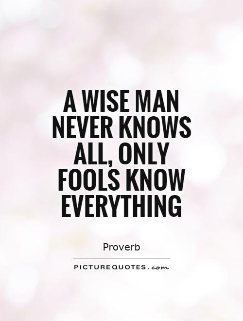 https://i0.wp.com/img.picturequotes.com/2/21/20093/a-wise-man-never-knows-all-only-fools-know-everything-quote-1.jpg