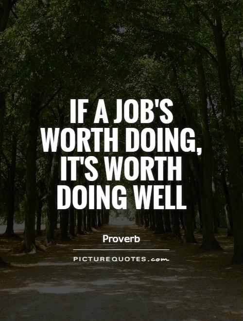 https://i0.wp.com/img.picturequotes.com/2/21/20532/if-a-jobs-worth-doing-its-worth-doing-well-quote-1.jpg