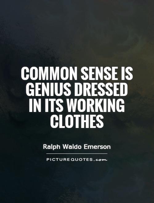 https://i0.wp.com/img.picturequotes.com/2/21/20935/common-sense-is-genius-dressed-in-its-working-clothes-quote-1.jpg