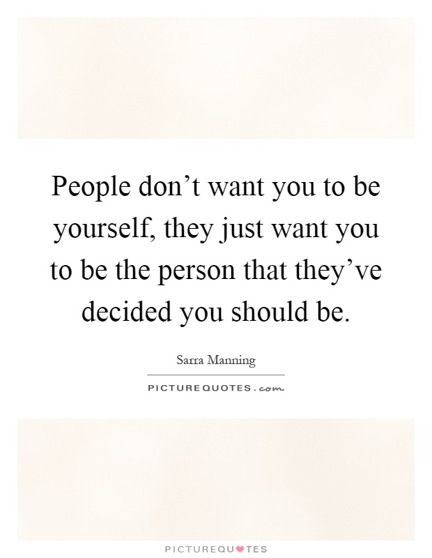 Don T Need You Quotes : quotes, People, Don't, Yourself,, Be..., Picture, Quotes