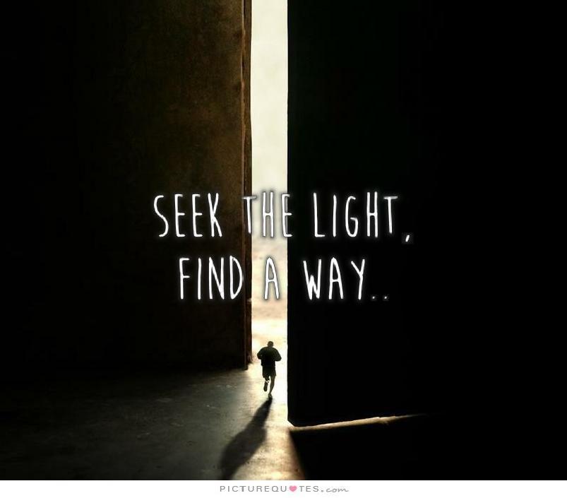 Seek the light, find a way