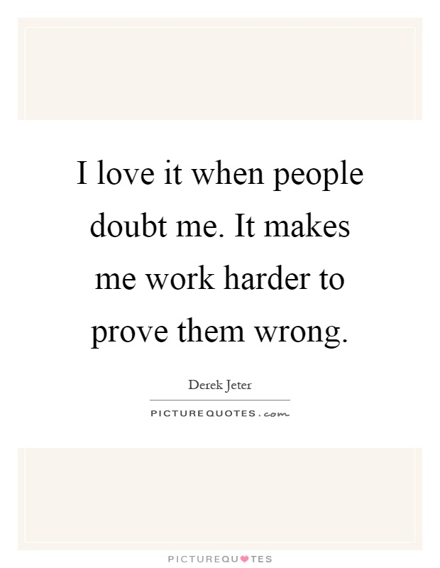 Doubt Me Quotes : doubt, quotes, People, Doubt, Makes, Harder, Prove..., Picture, Quotes