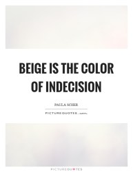 Beige Quotes Beige Sayings Beige Picture Quotes