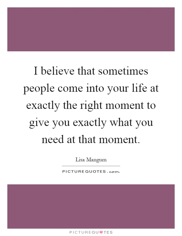 People Come Into Your Life Quotes : people, quotes, Believe, Sometimes, People, Exactly..., Picture, Quotes