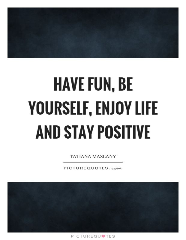 Enjoy Life Quotes Funny : enjoy, quotes, funny, Yourself,, Enjoy, Positive, Picture, Quotes