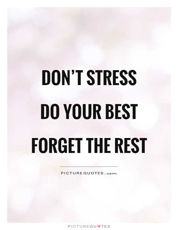 Don T Stress Do Your Best Forget The Rest Picture Quotes
