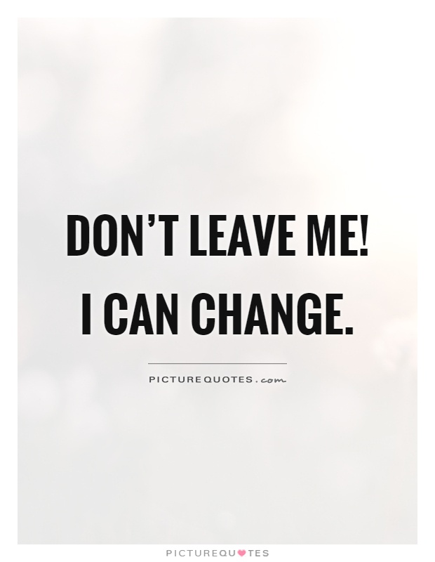 Don T Leave Me Quotes : leave, quotes, Don't, Leave, Change, Picture, Quotes